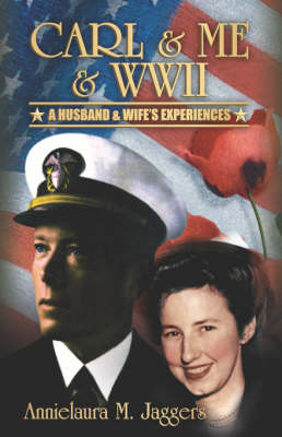 Carl & Me & WWII : A Husband and Wife's Experiences
