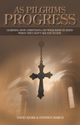 As Pilgrims Progress: Learning How Christians Can Walk Hand in Hand When They Don't See Eye to Eye