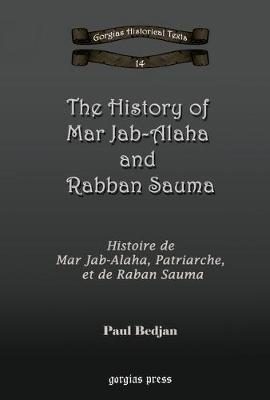 The History of Mar Jab-Alaha and Rabban Sauma: Histoire de Mar Jab-Alaha, Patriarche, et de Raban Sauma