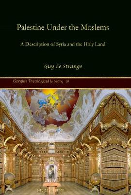 Palestine Under the Moslems: A Description of Syria and the Holy Land