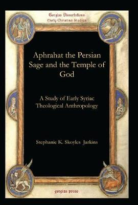 Aphrahat the Persian Sage and the Temple of God: A Study of Early Syriac Theological Anthropology