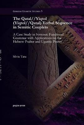 The Qatal//Yiqtol (Yiqtol//Qatal) Verbal Sequence in Semetic Couplets: A Case Study in Systemic Functional Grammar with Applications on the Hebrew Psalter and Ugaritic Poetry