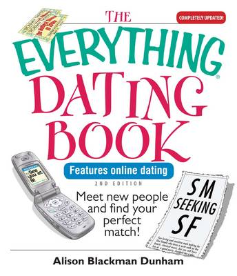 The Everything Dating Book: Meet New People and Find Your Perfect Match!