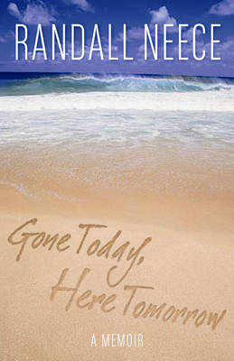 Gone Today, Here Tomorrow: A Memoir