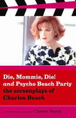 Die Mommie Die and Psycho Beach Party: The Screenplays of Charles Busch