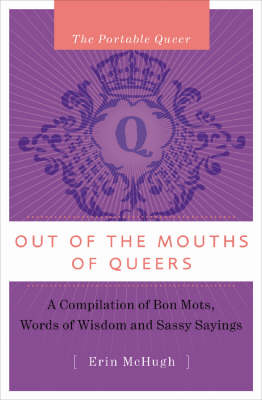 The Portable Queer: Out Of The Mouth's Of Queers: A Compilation of Bon Mots, Words of Wisdom & Sassy Sayings