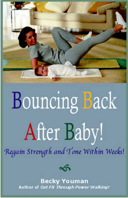 Bouncing Back After Baby!: Regain Strength and Tone within Weeks!