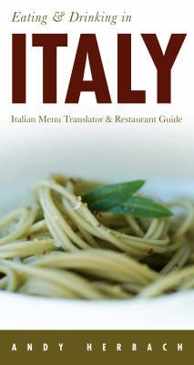 Eating and Drinking in Italy: Italian Menu Translator and Restaurant Guide