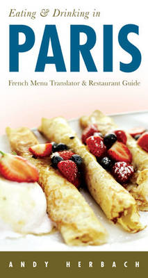Eating and Drinking in Paris: Menu Translator and Restaurant Guide