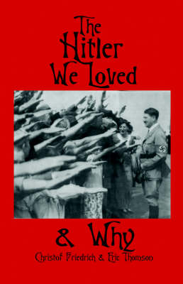 The Hitler We Loved & Why