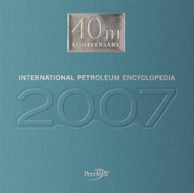 2007 International Petroleum Encyclopedia