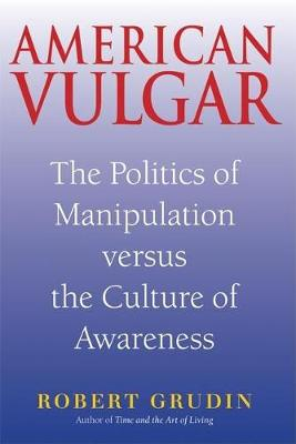 American Vulgar: The Politics of Manipulation Versus the Culture of Awareness