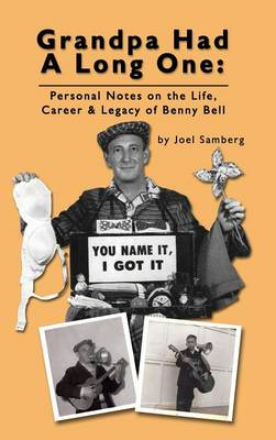 Grandpa Had a Long One: Personal Notes on the Life, Career & Legacy of Benny Bell (Hardback)