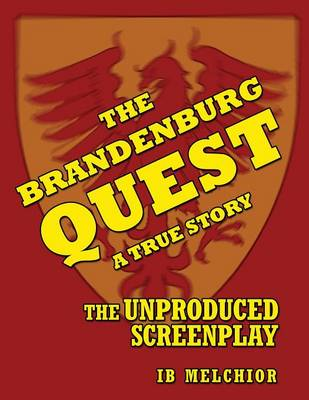 The Brandenburg Quest: A True Story - The Unproduced Screenplay
