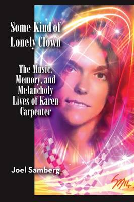 Some Kind of Lonely Clown: The Music, Memory, and Melancholy Lives of Karen Carpenter