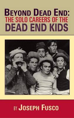 Beyond Dead End: The Solo Careers of the Dead End Kids (Hardback)