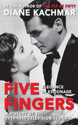 Five Fingers: Elegance in Espionage a History of the 1959-1960 Television Series (Hardback)