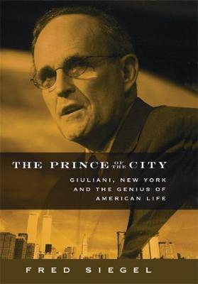The Prince of the City: Giuliani, New York, and the Genius of American Life