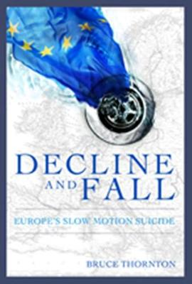 Decline & Fall: Europe s Slow Motion Suicide