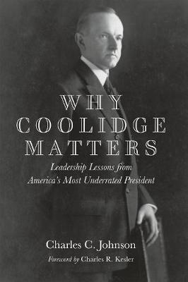 Why Coolidge Matters: Leadership Lessons from Americas Most Underrated President