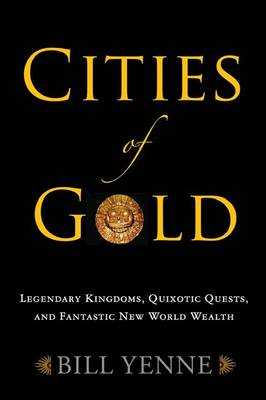 Cities of Gold: Obsession, Quixotic Quests, and Fantastic New World Wealth