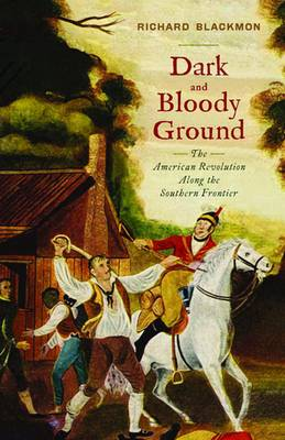 Dark and Bloody Ground: The American Revolution Along the Southern Frontier
