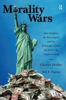 Morality Wars: How Empires, the Born Again, and the Politically Correct Do Evil in the Name of Good