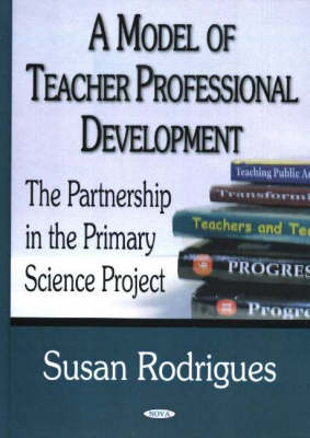 Model of Teacher Professional Development: The Partnership in the Primary Science Project