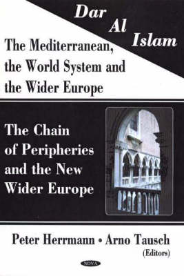 Dar al Islam. The Mediterranean, the World System & the Wider Europe: The Chain of Peripheries & the New Wider Europe