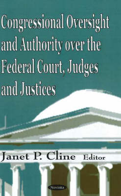 Congressional Oversight & Authority Over the Federal Court, Judges & Justices