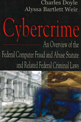 Cybercrime: An Overview of the Federal Computer Fraud & Abuse Statute & Related Federal Criminal Laws