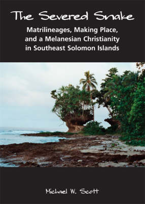 The Severed Snake: Matrilineages, Making Place, and a Melanesian Christianity in Southeast Solomon Islands