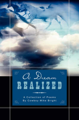 A Dream Realized: A Collection of Poems by Cowboy Mike Bright