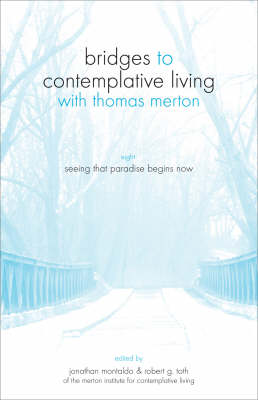 Bridges to Contemplative Living with Thomas Merton: v. 8: Seeing That Paradise Begins Now Seeing That Paradise Begins Now