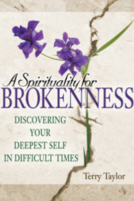 Spirituality for Brokenness: Discovering Your Deepest Self in Difficult Times