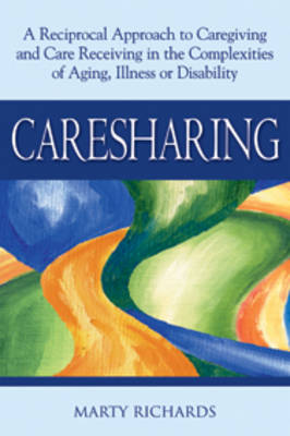 Caresharing: A Reciprocal Approach to Caregiving and Care Receiving from Aging to Illness to Disability