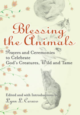 Blessing the Animals: Prayers and Ceremonies to Celebrate God's Creatures Wild and Tame