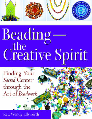 Beading - The Creative Spirit: Finding Your Sacred Centre Through the Art of Beadwork
