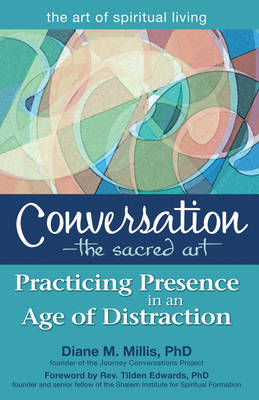 Conversation - The Sacred Art: Practicing Presence in an Age of Distraction