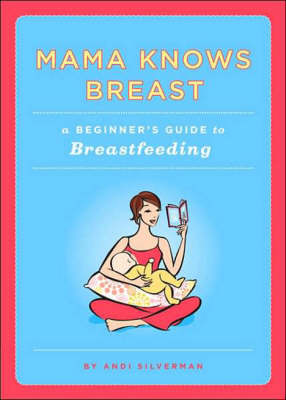 Mama Knows Breast: A Beginner's Guide to Breastfeeding