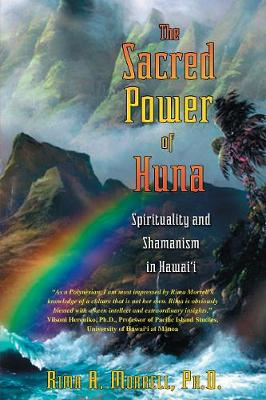 The Sacred Power of Huna: Spirituality and Shamanism in Hawaii