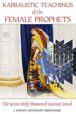 Kabbalistic Teachings of the Female Prophets: The Seven Holy Women of Ancient Israel