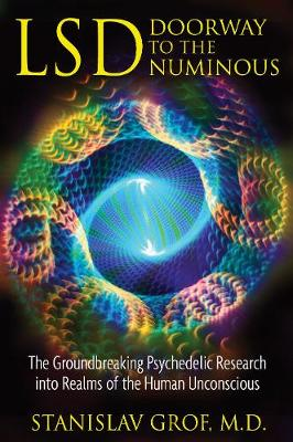 Lsd: Doorway to the Numinous: The Groundbreaking Psychedelic Research into the Realms of the Human Unconscious