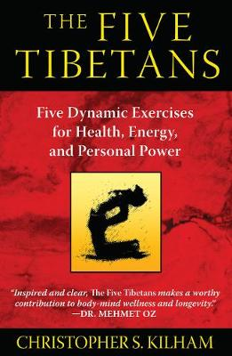 Five Tibetans: Five Dynamic Exercises for Health, Energy,  and Personal Power