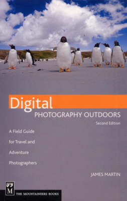 Digital Photography Outdoors: A Field Guide for Travel and Adventure Photographers
