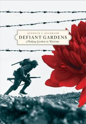 Defiant Gardens: Making Gardens in Wartime