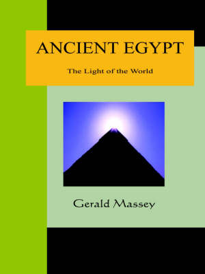 Ancient Egypt - The Light of the World: A Work of Reclamation and Restitution in Twelve Books