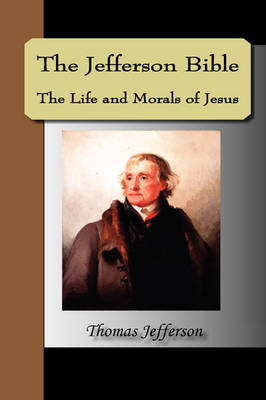 The Jefferson Bible, the Life and Morals of Jesus