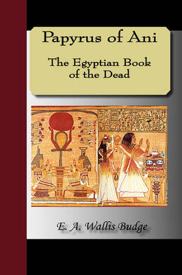 Papyrus of Ani - The Egyptian Book of the Dead