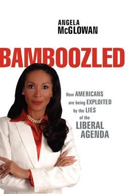 Bamboozled: How Americans are being Exploited by the Lies of the Liberal Agenda